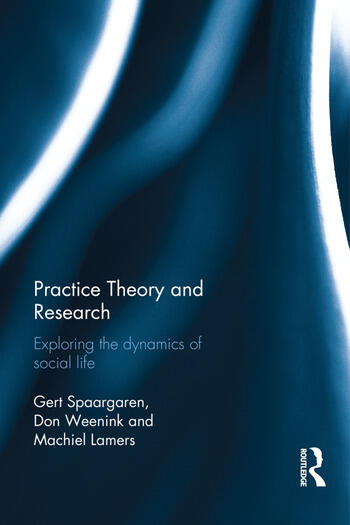 Practice Theory and Research Exploring the dynamics of social life book cover