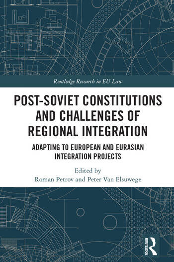Post-Soviet Constitutions and Challenges of Regional Integration Adapting to European and Eurasian integration projects book cover