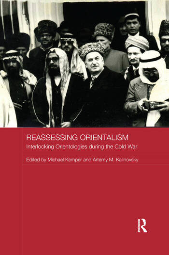 Reassessing Orientalism Interlocking Orientologies during the Cold War book cover