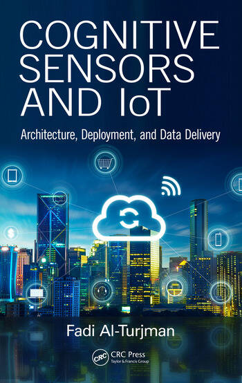 Cognitive Sensors and IoT Architecture, Deployment, and Data Delivery book cover