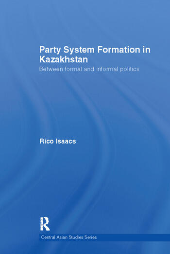 Party System Formation in Kazakhstan Between Formal and Informal Politics book cover