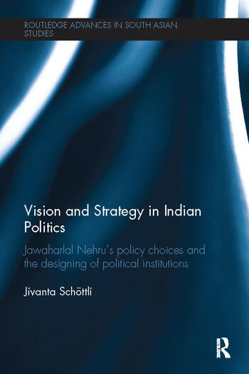 Vision and Strategy in Indian Politics Jawaharlal Nehru's Policy Choices and the Designing of Political Institutions book cover