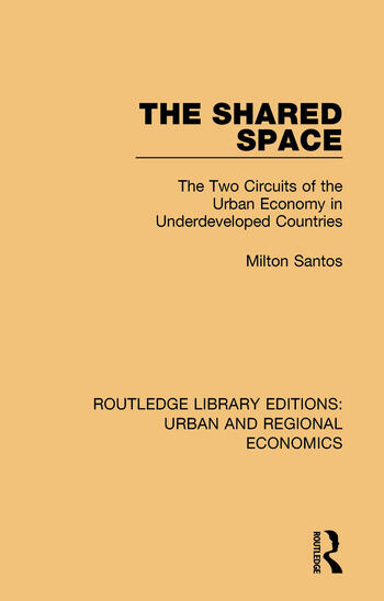 The Shared Space The Two Circuits of the Urban Economy in Underdeveloped Countries book cover