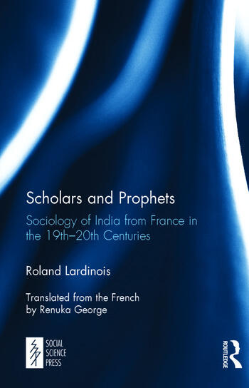 Scholars and Prophets Sociology of India from France in the 19th-20th Centuries book cover