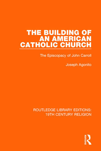 The Building of an American Catholic Church The Episcopacy of John Carroll book cover