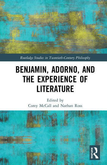 Benjamin, Adorno, and the Experience of Literature book cover