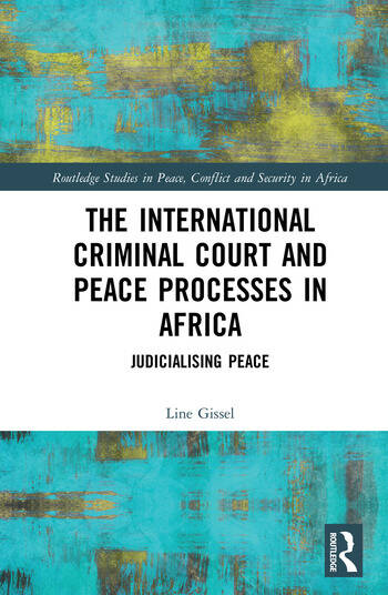 The International Criminal Court and Peace Processes in Africa Judicialising Peace book cover