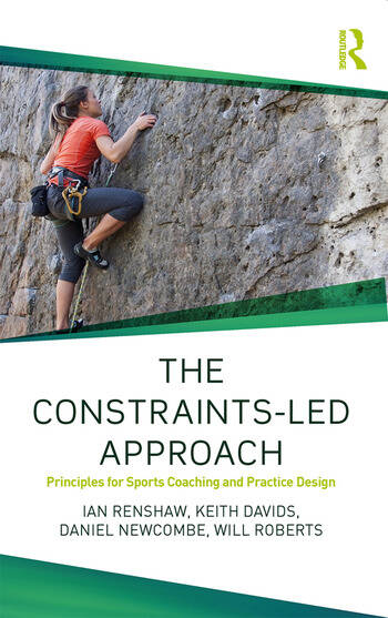 The Constraints-Led Approach Principles for Sports Coaching and Practice Design book cover