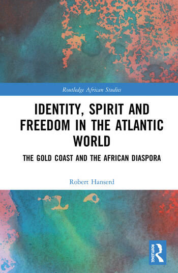 Identity, Spirit and Freedom in the Atlantic World The Gold Coast and the African Diaspora book cover