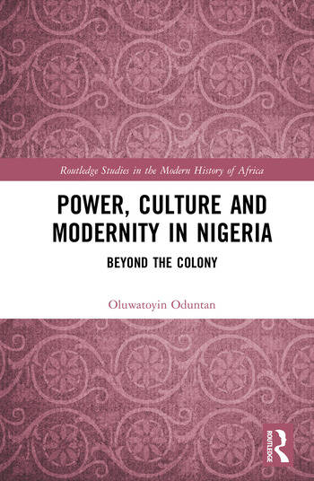 Power, Culture and Modernity in Nigeria Beyond The Colony book cover