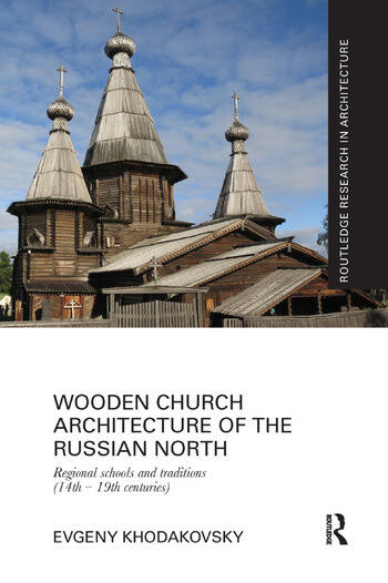 Wooden Church Architecture of the Russian North Regional Schools and Traditions (14th - 19th centuries) book cover