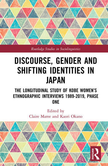 Discourse, Gender and Shifting Identities in Japan The Longitudinal Study of Kobe Women's Ethnographic Interviews 1989-2019, Phase One book cover