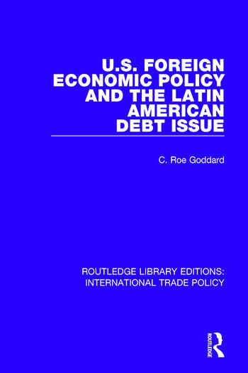 U.S. Foreign Economic Policy and the Latin American Debt Issue book cover