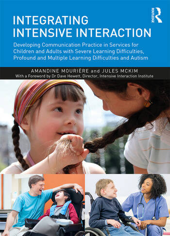 Integrating Intensive Interaction Developing Communication Practice in Services for Children and Adults with Severe Learning Difficulties, Profound and Multiple Learning Difficulties and Autism book cover