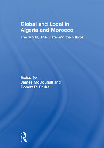 Global and Local in Algeria and Morocco The World, The State and the Village book cover
