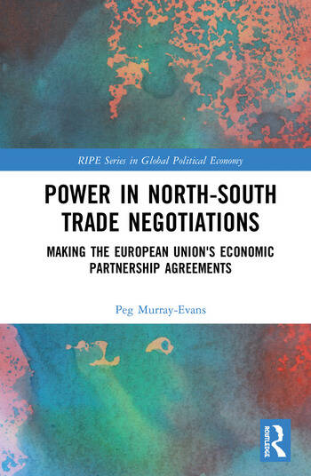 Power in North-South Trade Negotiations Making the European Union's Economic Partnership Agreements book cover