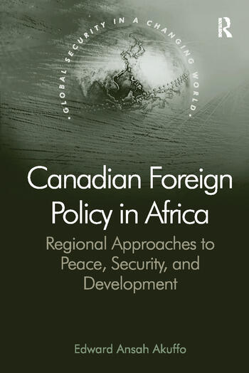 Canadian Foreign Policy in Africa Regional Approaches to Peace, Security, and Development book cover