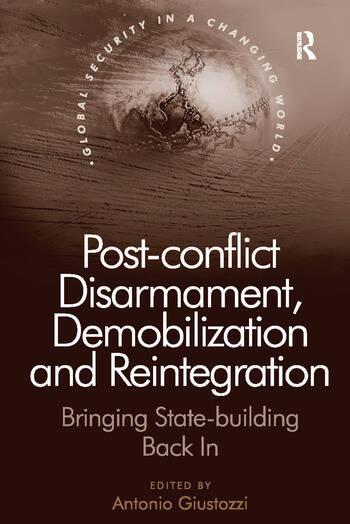 Post-conflict Disarmament, Demobilization and Reintegration Bringing State-building Back In book cover