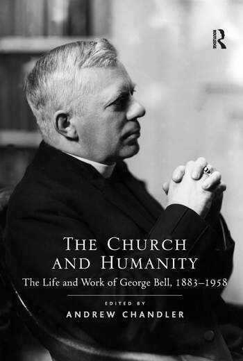 The Church and Humanity The Life and Work of George Bell, 1883–1958 book cover