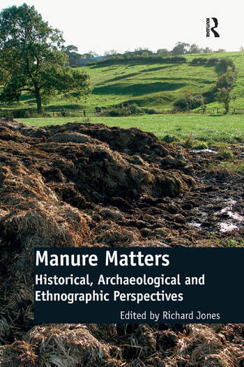 Manure Matters Historical, Archaeological and Ethnographic Perspectives book cover