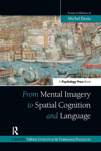 From Mental Imagery to Spatial Cognition and Language Essays in Honour of Michel Denis book cover
