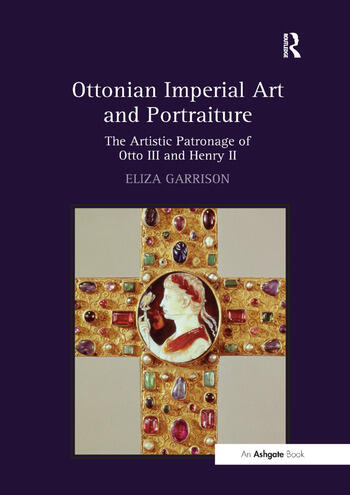 Ottonian Imperial Art and Portraiture The Artistic Patronage of Otto III and Henry II book cover