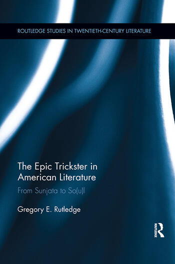 The Epic Trickster in American Literature From Sunjata to So(u)l book cover