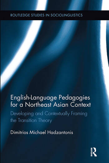 English Language Pedagogies for a Northeast Asian Context Developing and Contextually Framing the Transition Theory book cover