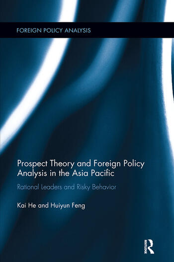 Prospect Theory and Foreign Policy Analysis in the Asia Pacific Rational Leaders and Risky Behavior book cover