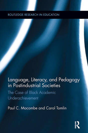 Language, Literacy, and Pedagogy in Postindustrial Societies The Case of Black Academic Underachievement book cover