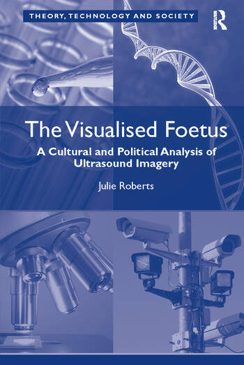 The Visualised Foetus A Cultural and Political Analysis of Ultrasound Imagery book cover