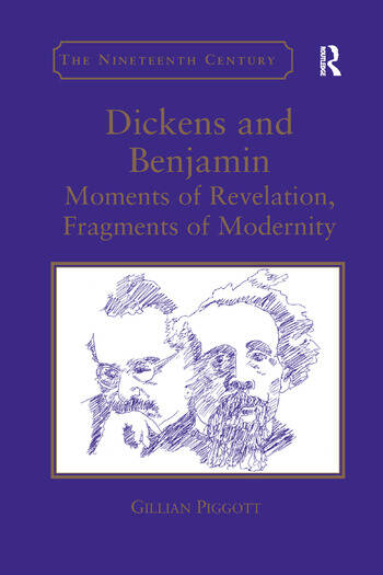 Dickens and Benjamin Moments of Revelation, Fragments of Modernity book cover
