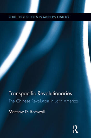 Transpacific Revolutionaries The Chinese Revolution in Latin America book cover