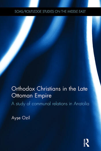 Orthodox Christians in the Late Ottoman Empire A Study of Communal Relations in Anatolia book cover
