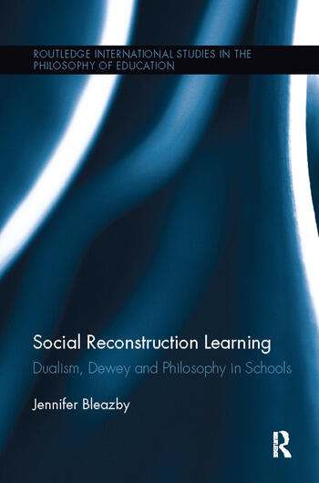 Social Reconstruction Learning Dualism, Dewey and Philosophy in Schools book cover