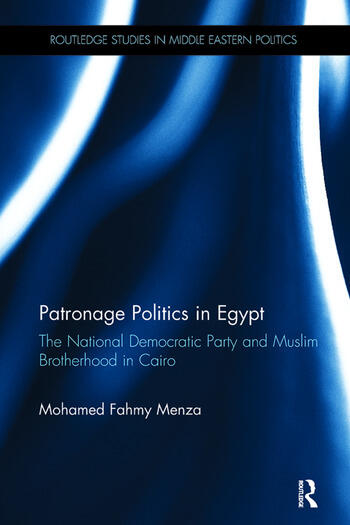 Patronage Politics in Egypt The National Democratic Party and Muslim Brotherhood in Cairo book cover