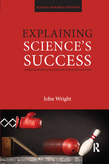 Explaining Science's Success Understanding How Scientific Knowledge Works book cover