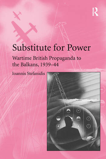 Substitute for Power Wartime British Propaganda to the Balkans, 1939–44 book cover