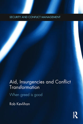 Aid, Insurgencies and Conflict Transformation When Greed is Good book cover