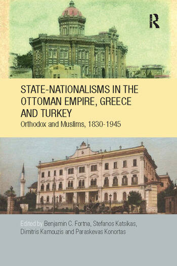 State-Nationalisms in the Ottoman Empire, Greece and Turkey Orthodoxand Muslims, 1830-1945 book cover