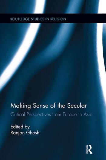 Making Sense of the Secular Critical Perspectives from Europe to Asia book cover
