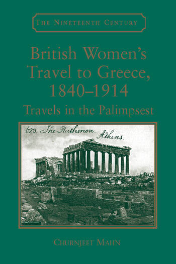 British Women's Travel to Greece, 1840–1914 Travels in the Palimpsest book cover