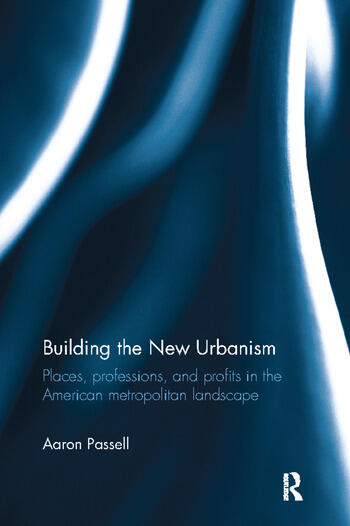Building the New Urbanism Places, Professions, and Profits in the American Metropolitan Landscape book cover