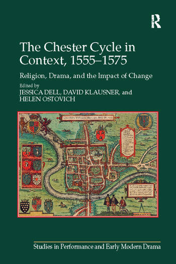 The Chester Cycle in Context, 1555–1575 Religion, Drama, and the Impact of Change book cover