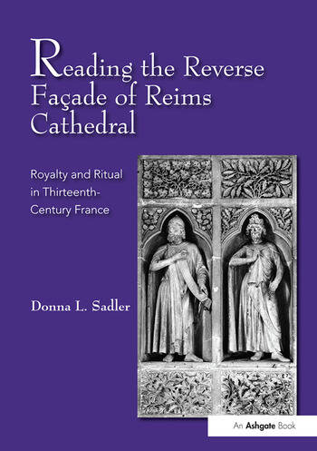 Reading the Reverse Façade of Reims Cathedral Royalty and Ritual in Thirteenth-Century France book cover