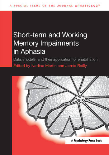 Short-term and Working Memory Impairments in Aphasia Data, Models, and their Application to Rehabilitation book cover