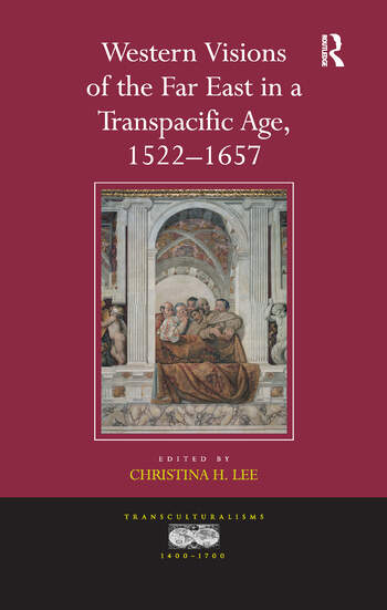 Western Visions of the Far East in a Transpacific Age, 1522–1657 book cover
