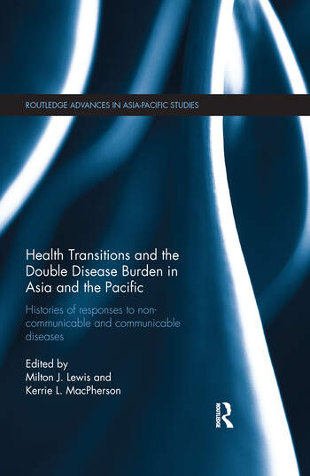 Health Transitions and the Double Disease Burden in Asia and the Pacific Histories of Responses to Non-Communicable and Communicable Diseases book cover