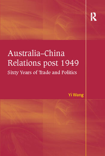 Australia-China Relations post 1949 Sixty Years of Trade and Politics book cover