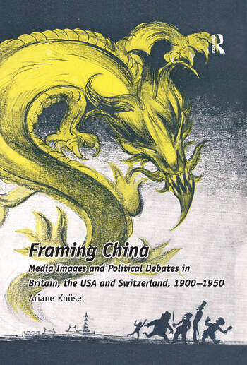 Framing China Media Images and Political Debates in Britain, the USA and Switzerland, 1900-1950 book cover